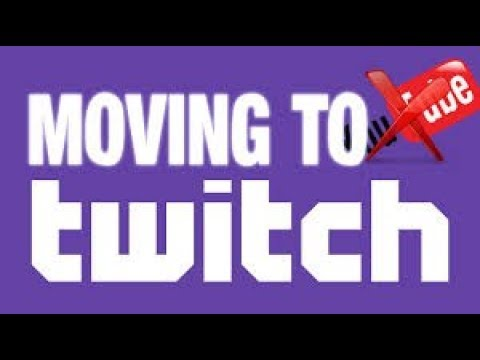 I'm Moving To Twitch...