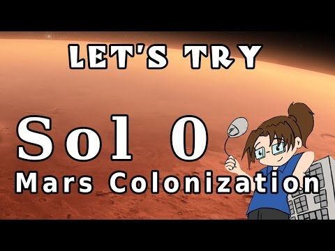 Let's Try Sol 0: Mars Colonization -- Ep. #1