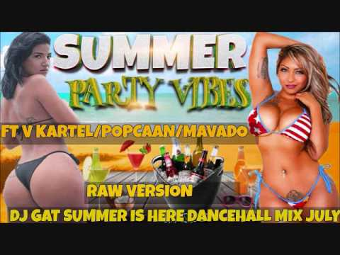 JULY 2017 DJ GAT SUMMER IS HERE DANCEHALL MIX V KARTEL/POPCAAN/MAVADO