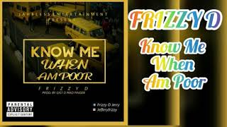 Frizzy D-know me when am poor (official audio)