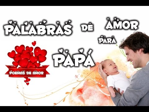 Palabras De Amor Para Papa Mensajes Para Mi Papito Versos Cortos