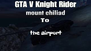 GTA V Knight Rider mount chiliad to the airport