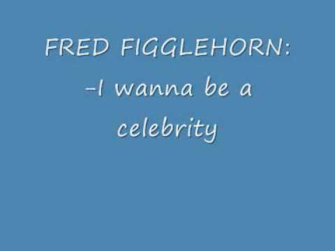 Fred: I wanna be a celebrity