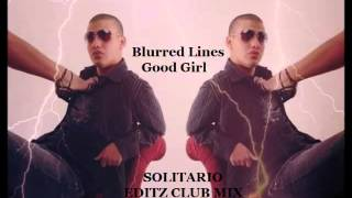 Robin Thicke -   Blurred Lines  ( Good Girl ) I Know You Want It-  SOLITARIO EDITZ CLUB MIX