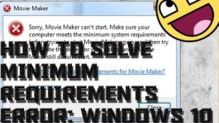 Windows Movie Maker Windows 10 Error Minimum System Requirements [Solved](, 2015-08-18T10:14:14.000Z)