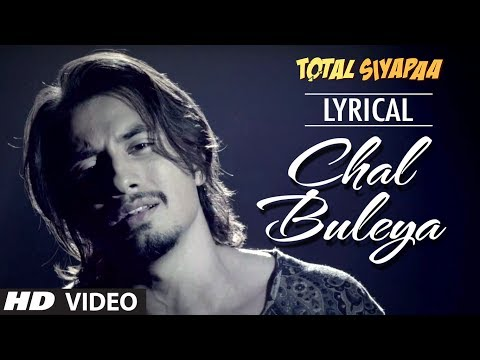 Chal Buleya Full Song with Lyrics  Total Siyaapa  Ali Zafar, Yaami Gautam, Anupam Kher