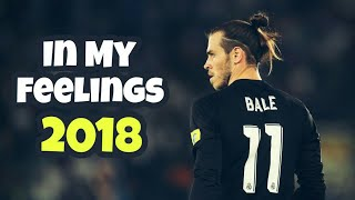 Gareth Bale 2018 ●In My Feelings ● Skills & Goals 2018 HD