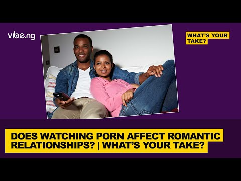Does Watching Porn Affect Romantic Relationships? | #WhatsYourTake