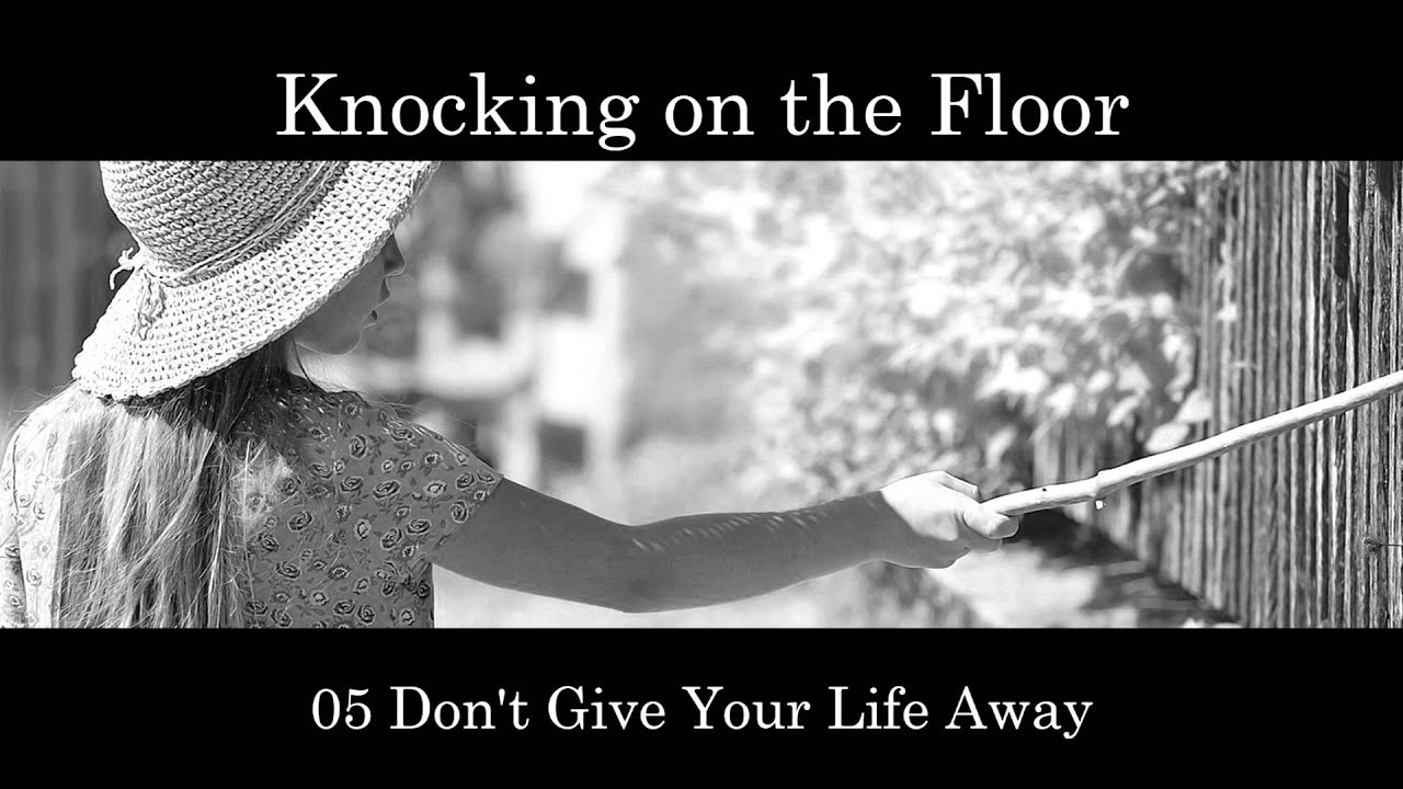 Don 39 t give your life away knocking on the floor youtube for Give the floor