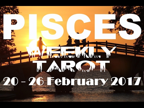 Pisces Weekly Tarot Reading 20 - 26 February 2017 (Pisces New Moon Solar Eclipse Special)
