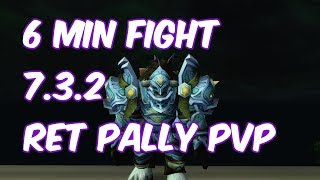 6 MINUTE FIGHT  - 7.3.2 Retribution Paladin PvP - WoW Legion