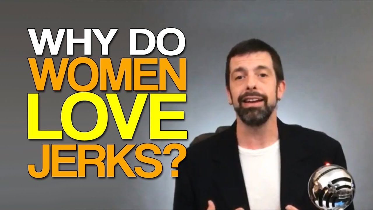 Why Do Women Love Jerks? - YouTube