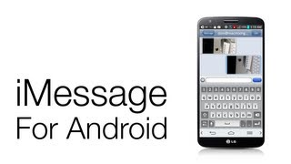 iMessage For Android: Yes It Works, But Beware - Removed From Play Store