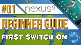 The Complete Beginners' Guide to Nexus 9 Android Tablet - Part One: First Switch On