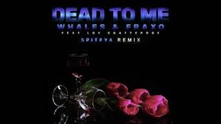 Fraxo &amp Sex Whales - Dead To Me (feat. Lox Chatterbox)[Spitfya Remix]