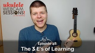 Ukulele Webcam Sessions (Ep.48) – The Three E's of Learning