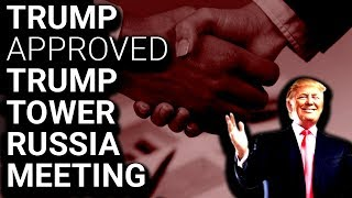 BOMBSHELL: Trump Knew of & Approved Russia Trump Tower Meeting