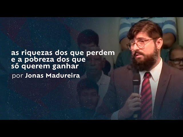 as riquezas dos que perdem e a pobreza dos que só querem ganhar por Jonas Madureira