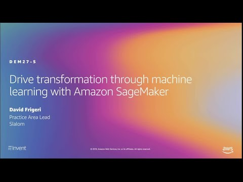 AWS re:Invent 2019: Drive transformation through machine learning with Amazon SageMaker (DEM27-S)