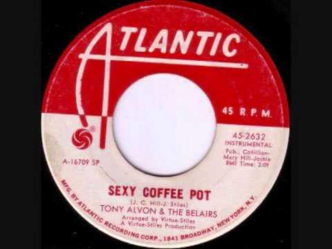 TONY ALVON & THE BELAIRS - Sexy Coffee Pot