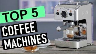 BEST 5: Coffee Machines 2018