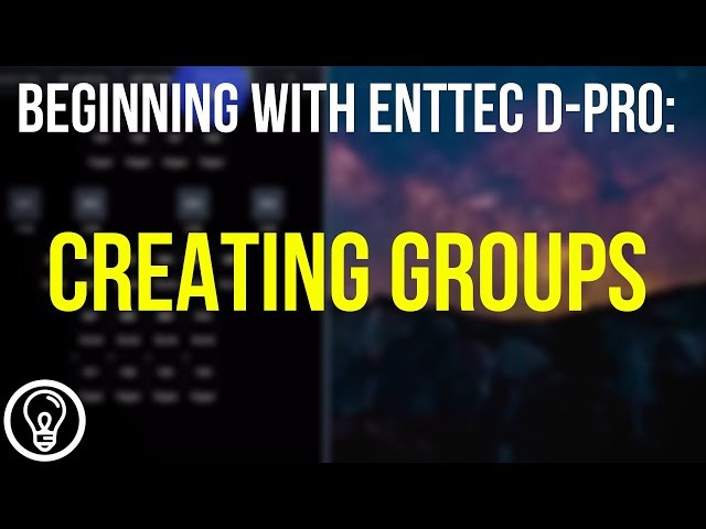 Creating Groups - Beginning with ENTTEC D-Pro