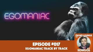 The Front Lounge #017 - Special Episode (Egomaniac track by track)
