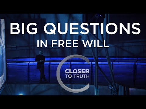 Closer To Truth - Big Questions in Free Will