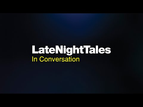 Late Night Tales In Conversation - Curation pt 1