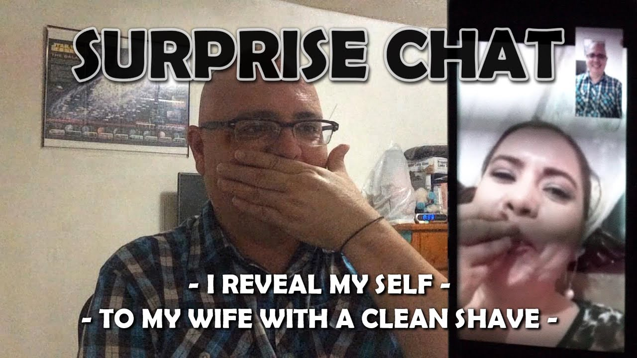 Surprise Chat, I reveal my self to my wife with a clean shaver, her reaction.