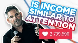 Are Income and Attention Similar? - Grant Cardone