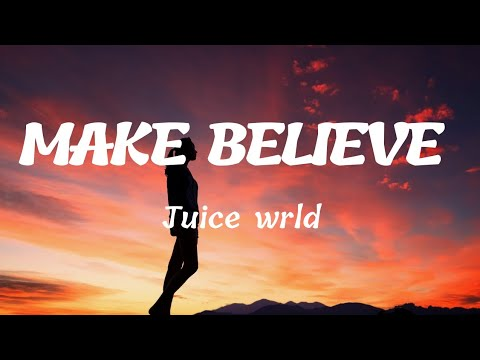 Juice WRLD - Make Believe   (LYRICS )