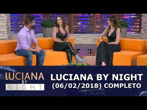 Luciana By Night (04/02/18) | Completo