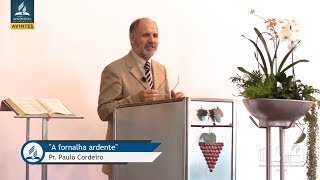 "Pr. Paulo Cordeiro - ""A fornalha ardente"""