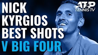 Nick Kyrgios: Best Ever Shots vs Big Four