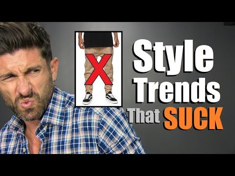 10 Popular Men's Style Trends That SUCK!