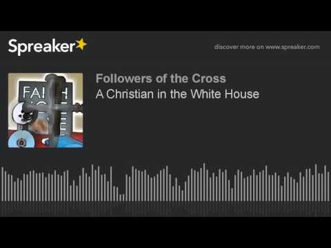 A Christian in the White House (part 1 of 2)