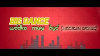 Big Dance - WÓDKA MUSI BYĆ [Levelon Remix] 2015
