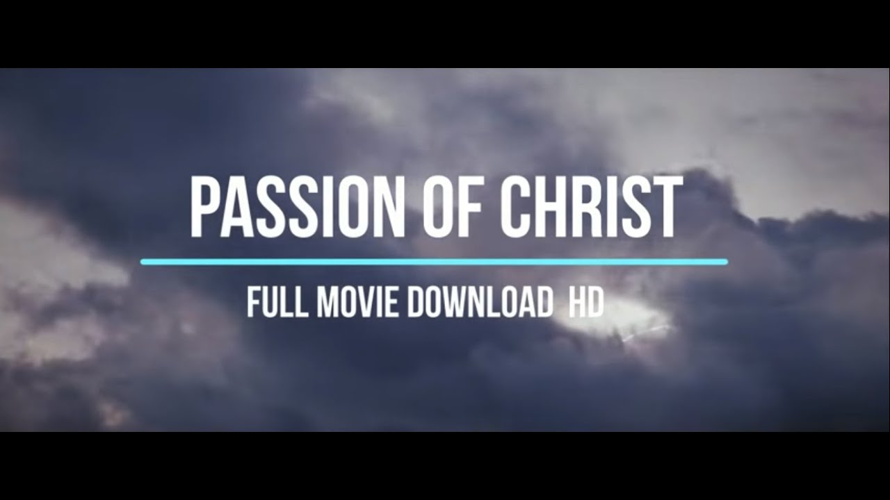 The Passion Of Christ Download Full Movie Hd Youtube