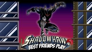 Best Friends Play Shadow Hawk