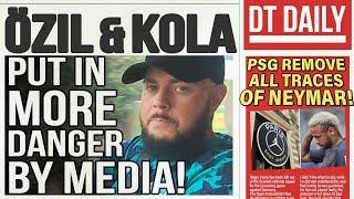 ÖZIL & KOLASINAC PUT IN MORE DANGER BY THE MEDIA! DT DAILY