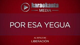 Karaokanta - Liberación - Por esa yegua