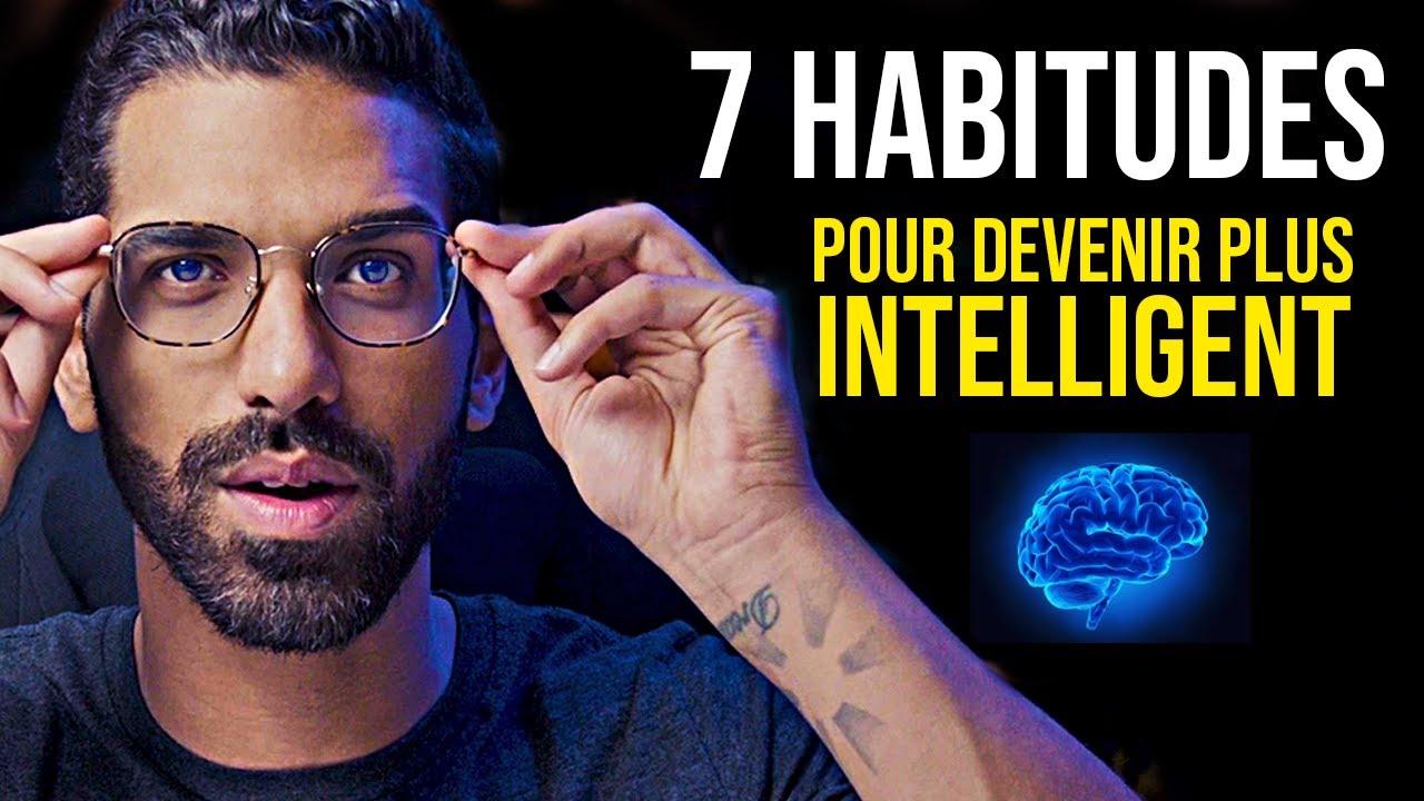 7 HABITUDES POUR DEVENIR PLUS INTELLIGENT !