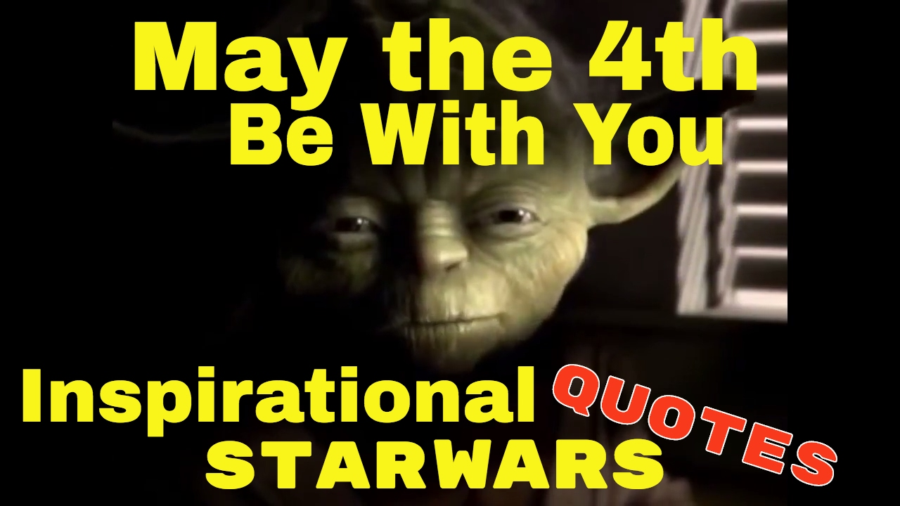 May The 4th Be With You: Best Inspirational Star Wars Quotes