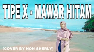 Download TIPE X - MAWAR HITAM (COVER) | BY NON SHERLY