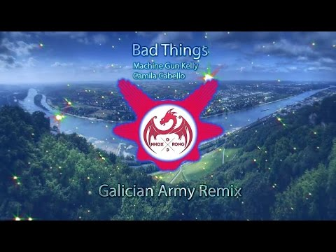Bad Things - Machine Gun Kelly, Camila Cabello (Galician Army Remix) (Nhox Rong)