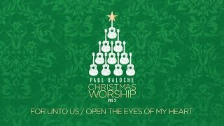 """For Unto Us/Open The Eyes Of My Heart"" from Paul Baloche (OFFICIAL LYRIC VIDEO)"