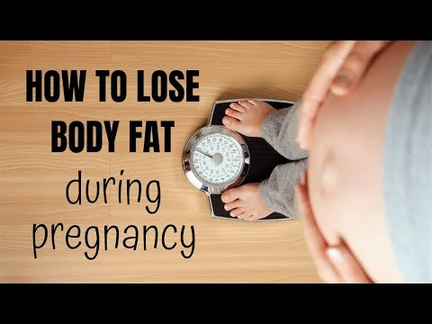 HOW TO LOSE BODY FAT DURING PREGNANCY