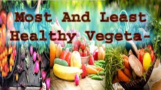 Most And Least Healthy Vegetables
