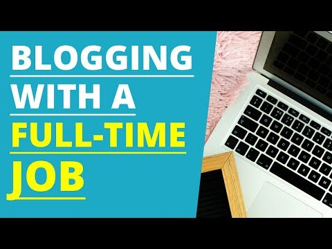 How to Start Blogging with a Full Time Job